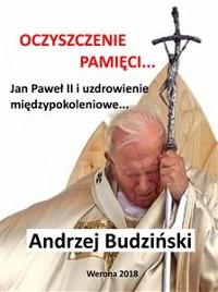 Cover Oczyszczenie pamięci. Jan Paweł II i modlitwa międzypokoleniowa.