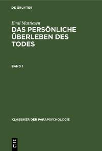 Cover Emil Mattiesen: Das persönliche Überleben des Todes. Band 1