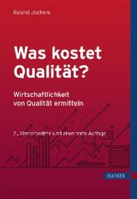 Cover Was kostet Qualität? - Wirtschaftlichkeit von Qualität ermitteln