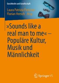 "Cover ""Sounds like a real man to me"" – Populäre Kultur, Musik und Männlichkeit"