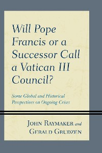 Cover Will Pope Francis or a Successor Call a Vatican III Council?