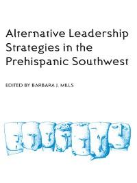 Cover Alternative Leadership Strategies in the Prehispanic Southwest