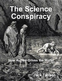 Cover The Science Conspiracy: How Autism Drives the World