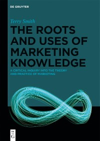 Cover The Roots and Uses of Marketing Knowledge