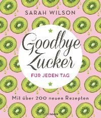 Cover Goodbye Zucker für jeden Tag