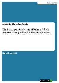 Cover Die Partizipation der preußischen Stände zur Zeit Herzog Albrechts von Brandenburg