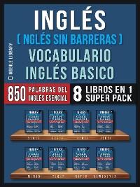 Cover Inglés (Inglés Sin Barreras) Vocabulario Inglés Basico (8 Libros em 1 Super Pack)