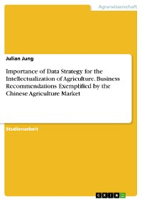 Cover Importance of Data Strategy for the Intellectualization of Agriculture. Business Recommendations Exemplified by the Chinese Agriculture Market