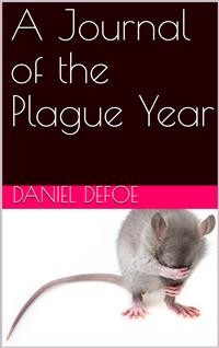 Cover A Journal of the Plague Year / Written by a Citizen Who Continued All the While in London