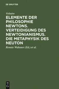 Cover Elemente der Philosophie Newtons. Verteidigung des Newtonianismus. Die Metaphysik des Neuton