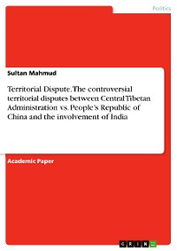 Cover Territorial Dispute. The controversial territorial disputes between Central Tibetan Administration vs. People's Republic of China and the involvement of India