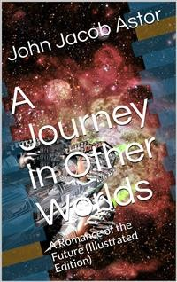 Cover A Journey in Other Worlds: A Romance of the Future