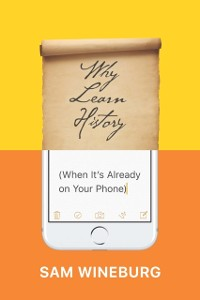 Cover Why Learn History (When It's Already on Your Phone)