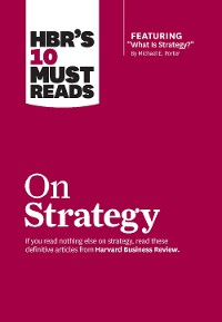 "Cover HBR's 10 Must Reads on Strategy (including featured article ""What Is Strategy?"" by Michael E. Porter)"