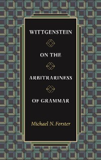 Cover Wittgenstein on the Arbitrariness of Grammar