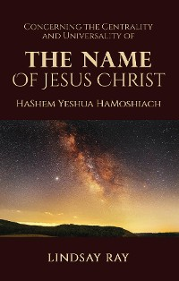 Cover The Centrality and Universality of the Name of Jesus Christ