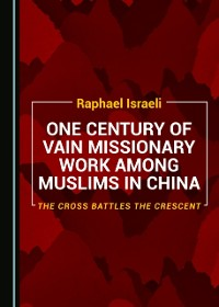 Cover One Century of Vain Missionary Work among Muslims in China