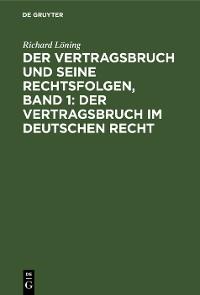 Cover Der Vertragsbruch und seine Rechtsfolgen, Band 1: Der Vertragsbruch im deutschen Recht