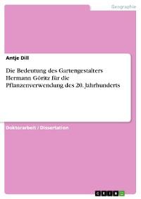 Cover Die Bedeutung des Gartengestalters Hermann Göritz für die Pflanzenverwendung des 20. Jahrhunderts