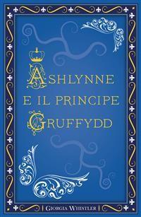 Cover Ashlynne e il principe Gruffydd