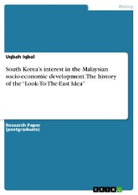 """Cover South Korea's interest in the Malaysian socio-economic development. The history of the """"Look-To-The-East Idea"""""""
