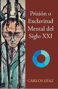 Cover Prisión o Exclavitud Mental del Siglo XXI