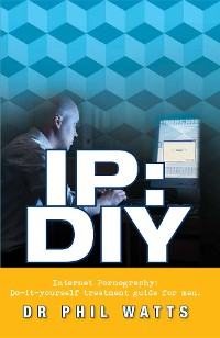 Cover IP:DIY Internet Pornography: Do-it-yourself treatment guide for men
