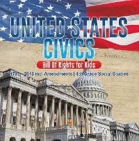 Cover United States Civics - Bill Of Rights for Kids | 1787 - 2016 incl Amendments | 4th Grade Social Studies