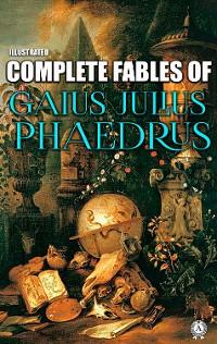 Cover Complete Fables of Gaius Julius Phaedrus. Illustrated