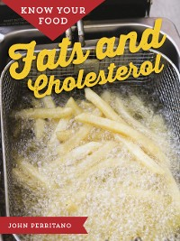 Cover Know Your Food: Fats and Cholesterol