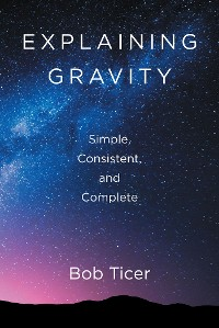 Cover Explaining Gravity - Simple, Consistent, and Complete
