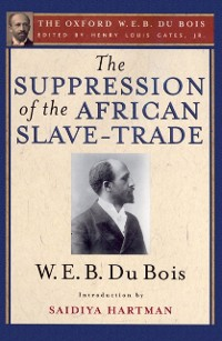 Cover Suppression of the African Slave-Trade to the United States of America (The Oxford W. E. B. Du Bois)