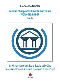 Cover La dimensione turistica e fiscale delle ZES. Integrazione tra porti, retroporti e aeroporti. il caso Puglia.