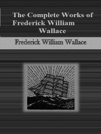 Cover The Complete Works of Frederick William Wallace