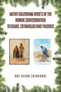 Cover Native California Hero's of the Miwok Confederation Teleguac, Estanislas and Yolosko