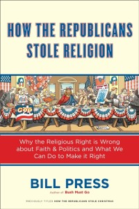 Cover How the Republicans Stole Religion