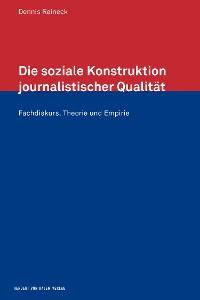 Cover Die soziale Konstruktion journalistischer Qualität
