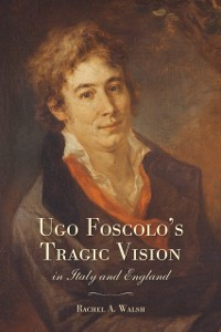 Cover Ugo Foscolo's Tragic Vision in Italy and England
