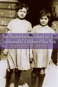 "Cover The Thomas Indian School and the ""Irredeemable"" Children of New York"
