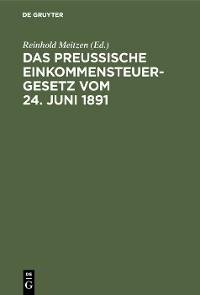 Cover Das Preußische Einkommensteuergesetz vom 24. Juni 1891