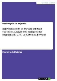 Cover Représentations en matière du bilan éducation. Analyse des pratiques des soignants du CHU de Clermont-Ferrand