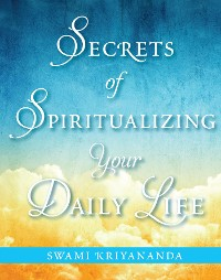 Cover Secrets of Spiritualizing Your Daily Life