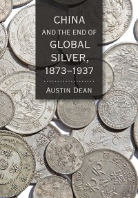 Cover China and the End of Global Silver, 1873–1937
