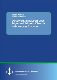 Cover Observed, Simulated and Projected Extreme Climate Indices over Pakistan
