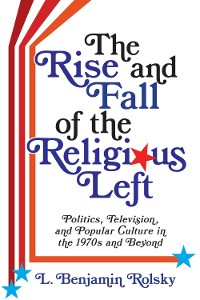 Cover The Rise and Fall of the Religious Left