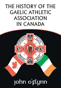 Cover The History of the Gaelic Athletic Association in Canada