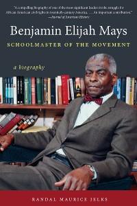 Cover Benjamin Elijah Mays, Schoolmaster of the Movement