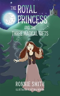 Cover The Royal Princess and the Three Magical Gifts