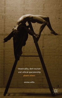 Cover Theatricality, Dark Tourism and Ethical Spectatorship