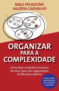 Cover Organizar para a Complexidade. Como fazer o trabalho funcionar de novo, para criar organizações de alto desempenho